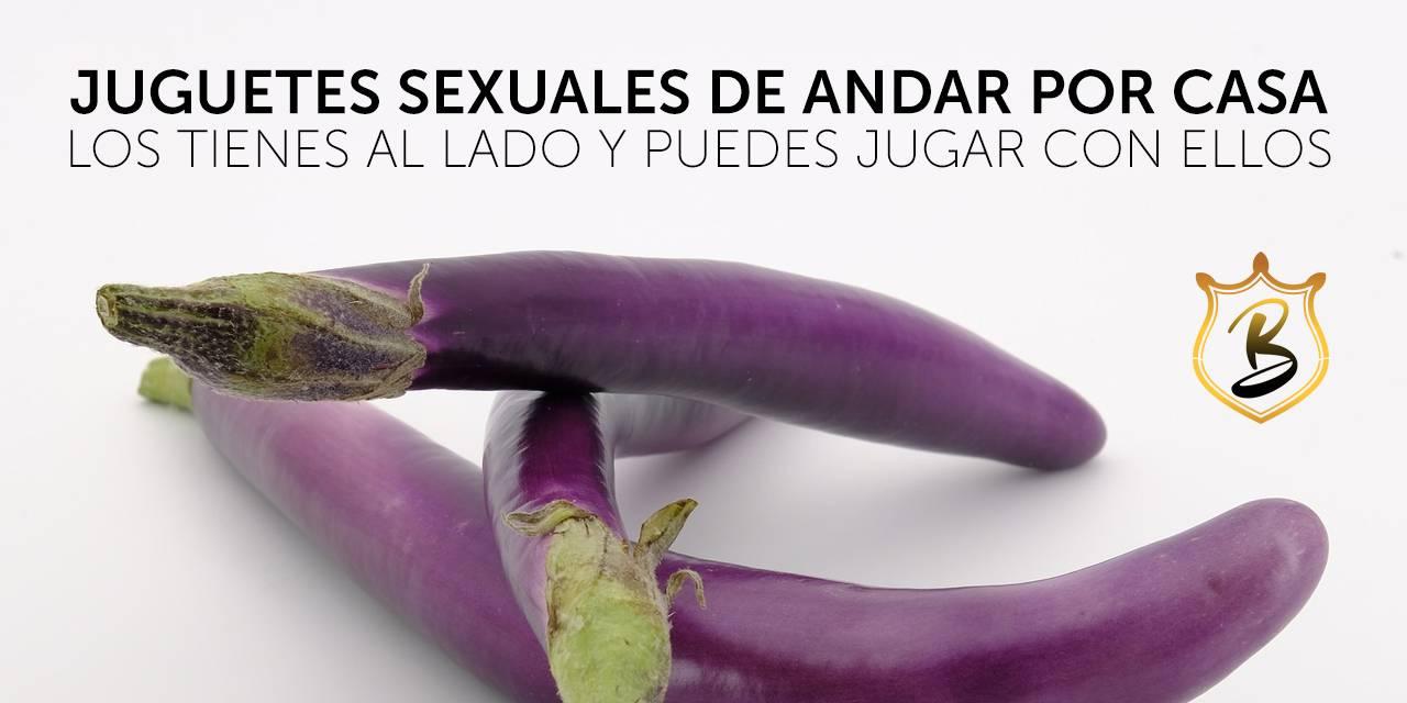Anal Juguetes Hombres Porno juguetes sexuales de andar por casa - blog bakanal
